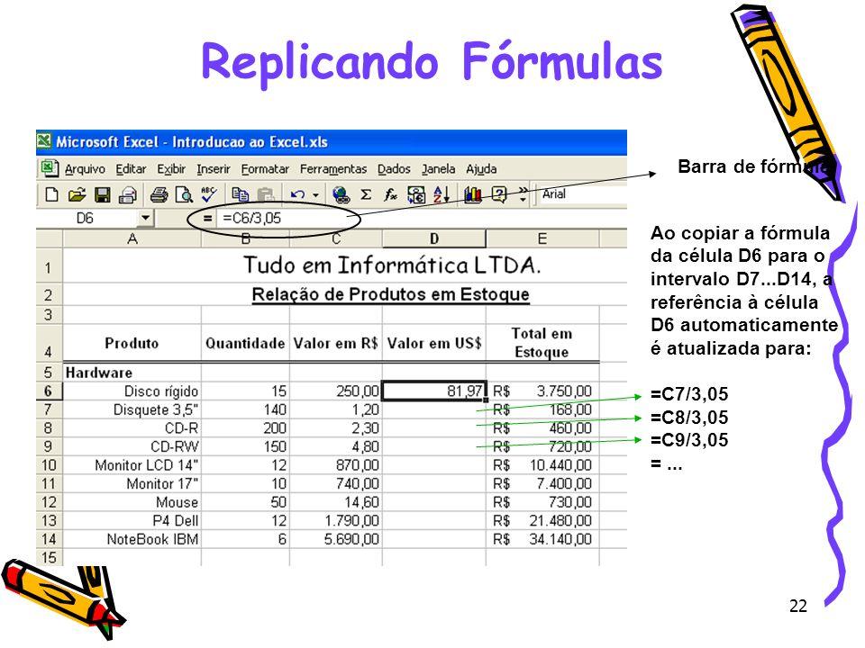 22 Replicando Fórmulas Ao copiar a fórmula da célula D6 para o intervalo D7...D14, a referência à célula D6 automaticamente é atualizada para: =C7/3,0