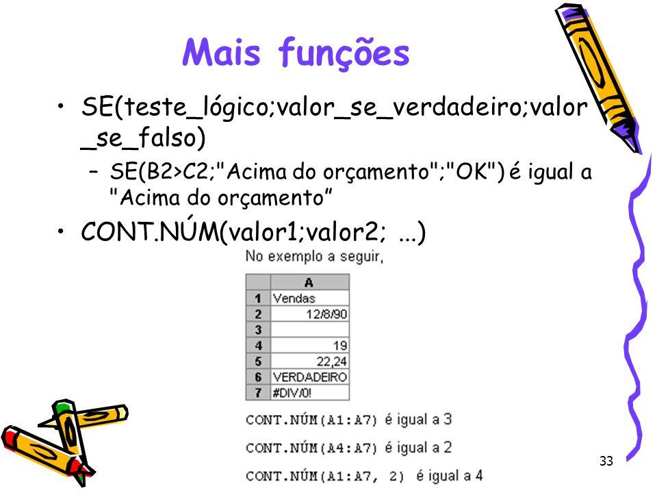 33 Mais funções SE(teste_lógico;valor_se_verdadeiro;valor _se_falso) –SE(B2>C2;