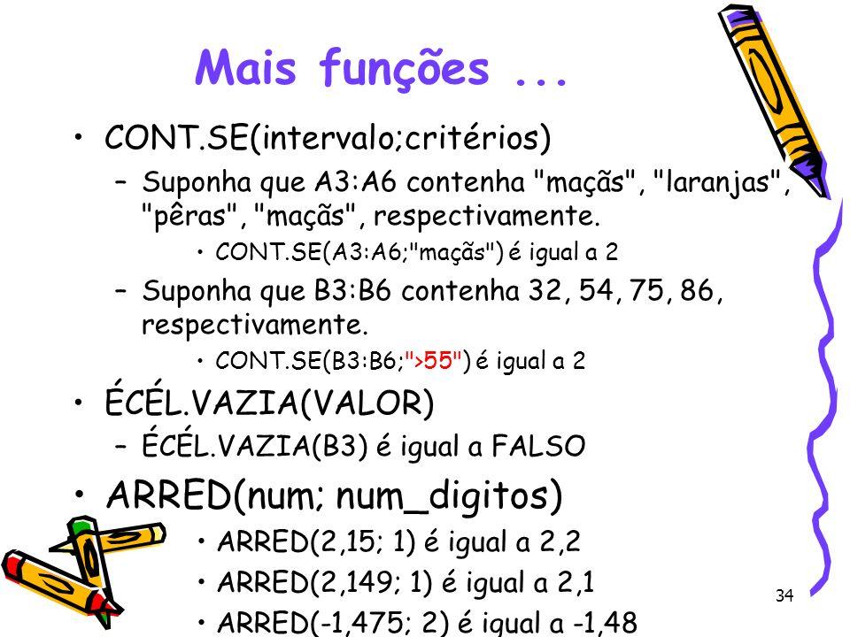 34 Mais funções... CONT.SE(intervalo;critérios) –Suponha que A3:A6 contenha