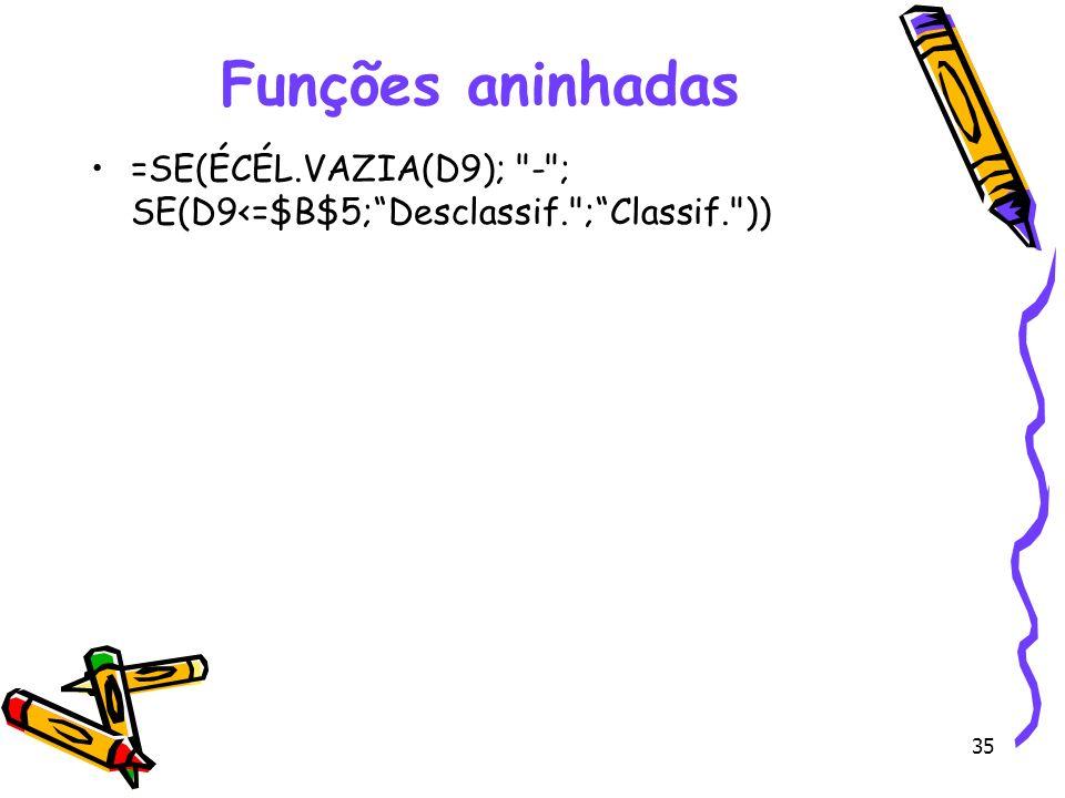 35 Funções aninhadas =SE(ÉCÉL.VAZIA(D9);