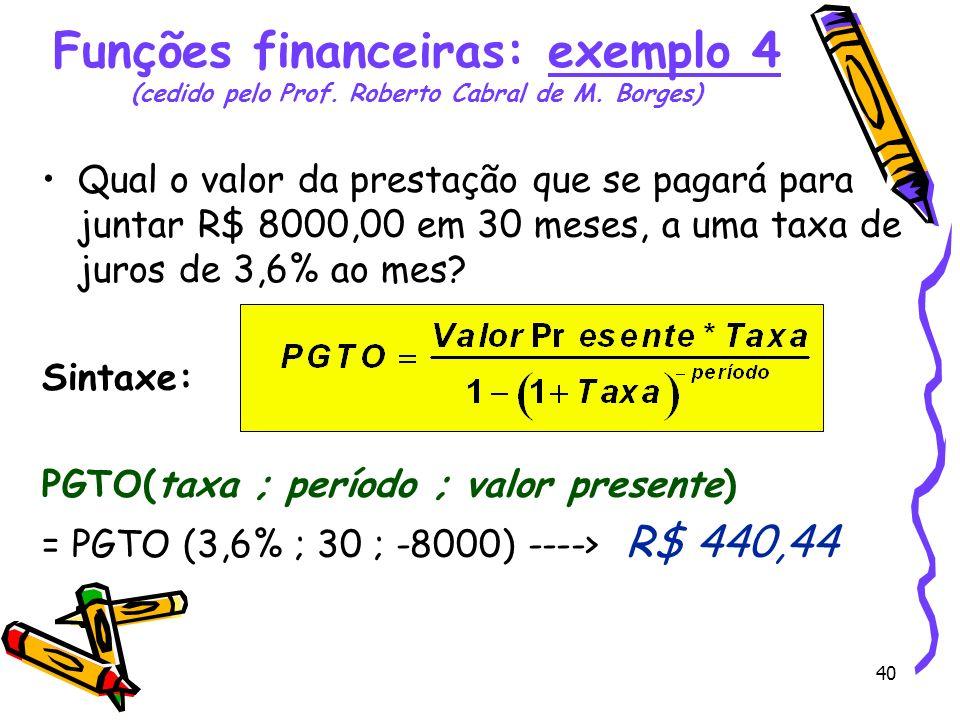 40 Qual o valor da prestação que se pagará para juntar R$ 8000,00 em 30 meses, a uma taxa de juros de 3,6% ao mes? Sintaxe: PGTO(taxa ; período ; valo