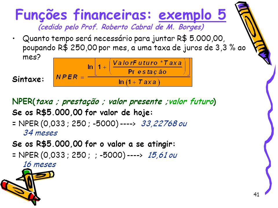 41 Quanto tempo será necessário para juntar R$ 5.000,00, poupando R$ 250,00 por mes, a uma taxa de juros de 3,3 % ao mes? Sintaxe: NPER(taxa ; prestaç