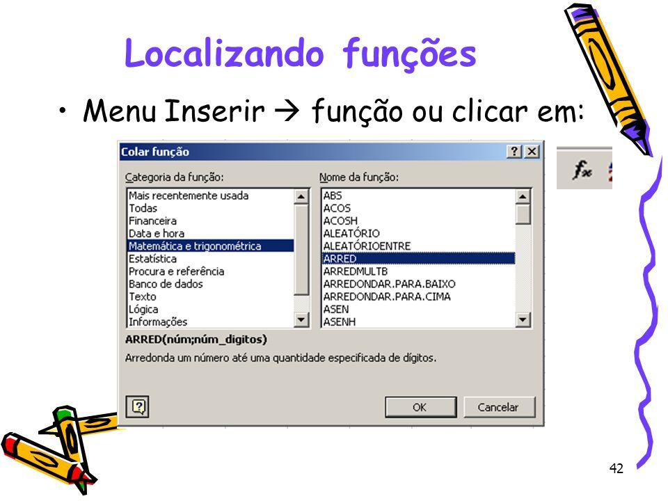 42 Localizando funções Menu Inserir função ou clicar em: