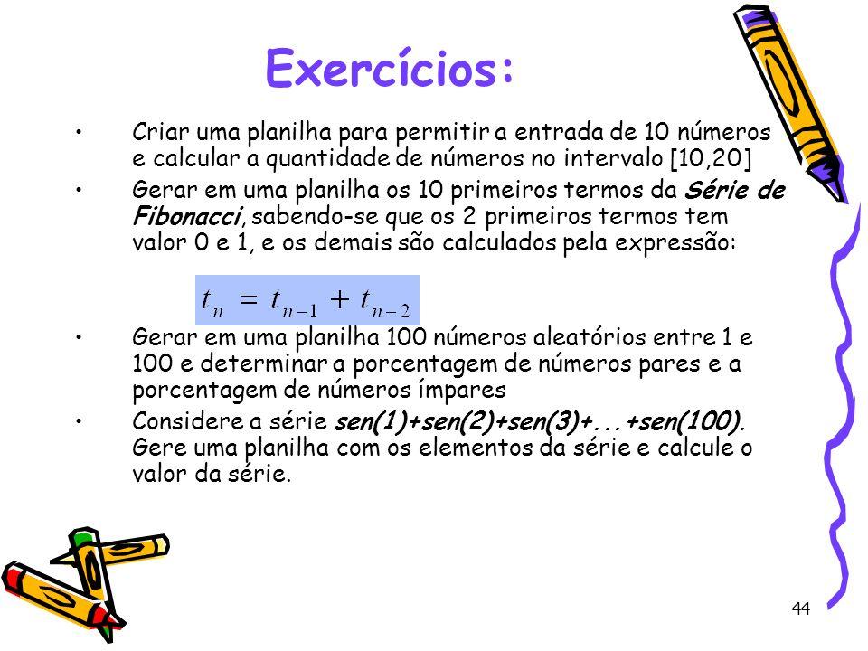 44 Exercícios: Criar uma planilha para permitir a entrada de 10 números e calcular a quantidade de números no intervalo [10,20] Gerar em uma planilha