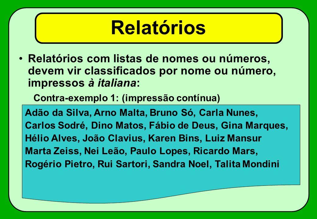 Exemplo (melhorado) Relatórios Data Nascim. NOME Setor 12/05/45Carlos Alberto Veiga5 23/01/49Márcia da Silva8 04/12/50Angela Vieira5 11/03/54Marco Aur