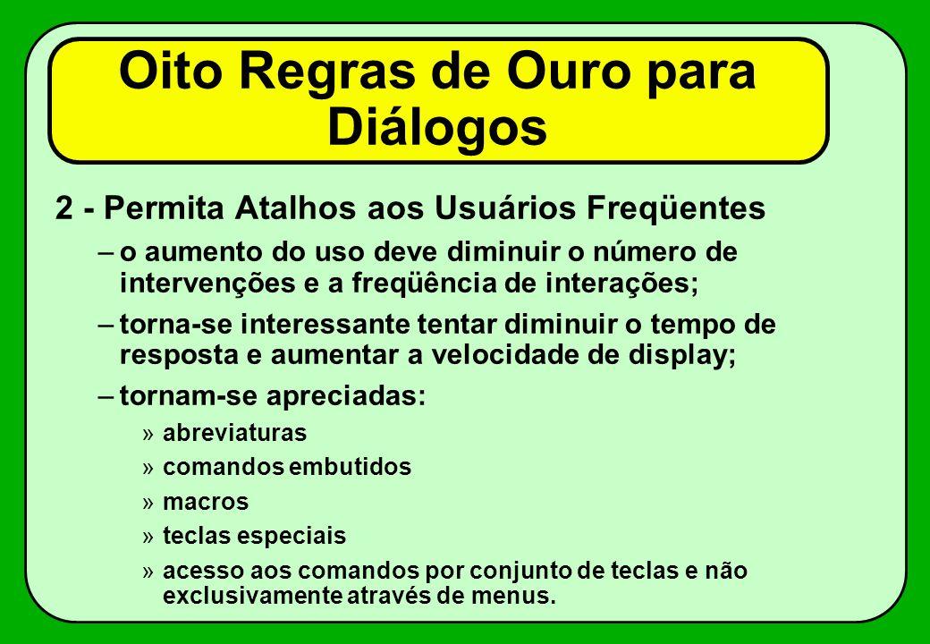 Oito Regras de Ouro para Diálogos 1 - Busque Homogeneidade: –regra mais violada; –simples de evitar e reparar; –seqüências de ações consistentes em si