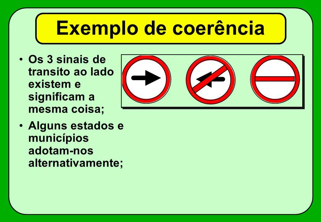 Exemplo de coerência Os 3 sinais de transito ao lado existem e significam a mesma coisa; Alguns estados e municípios adotam-nos alternativamente;