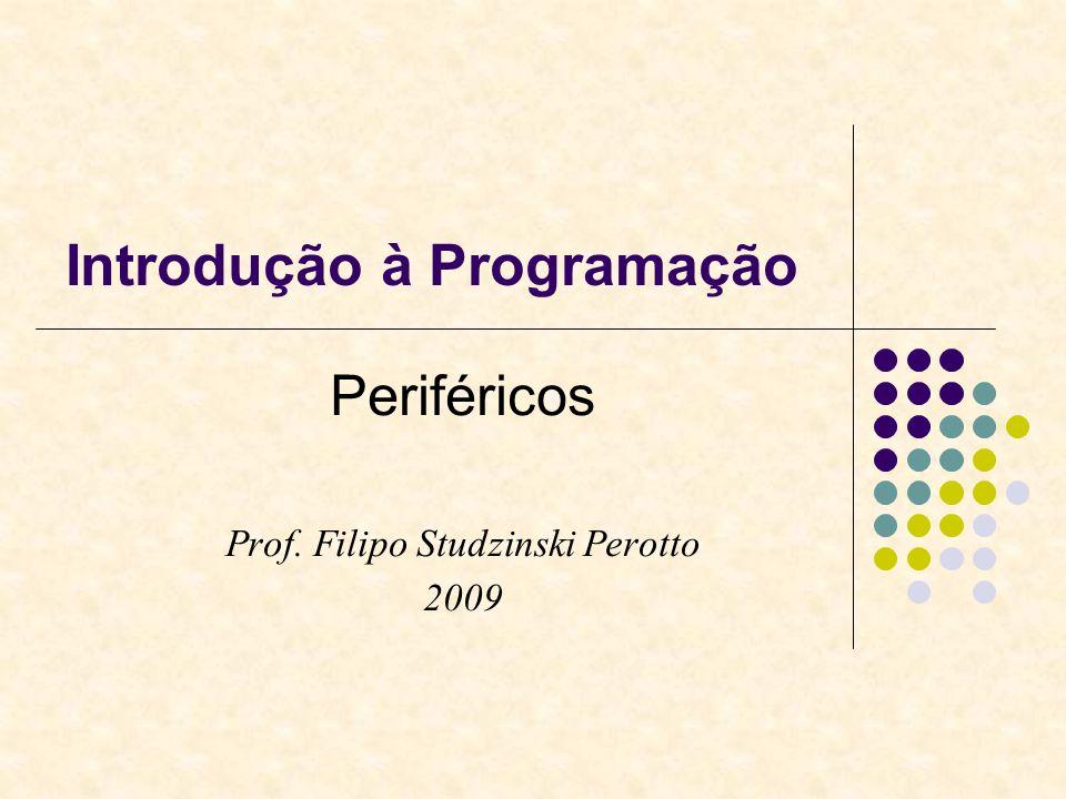 Introdução à Programação Periféricos Prof. Filipo Studzinski Perotto 2009