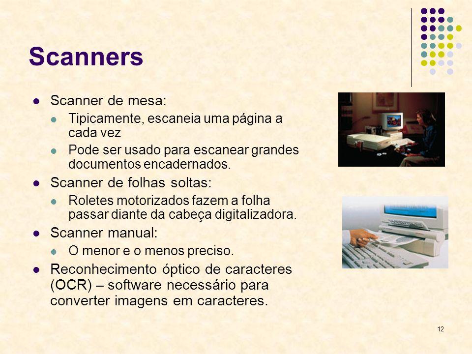 12 Scanners Scanner de mesa: Tipicamente, escaneia uma página a cada vez Pode ser usado para escanear grandes documentos encadernados. Scanner de folh