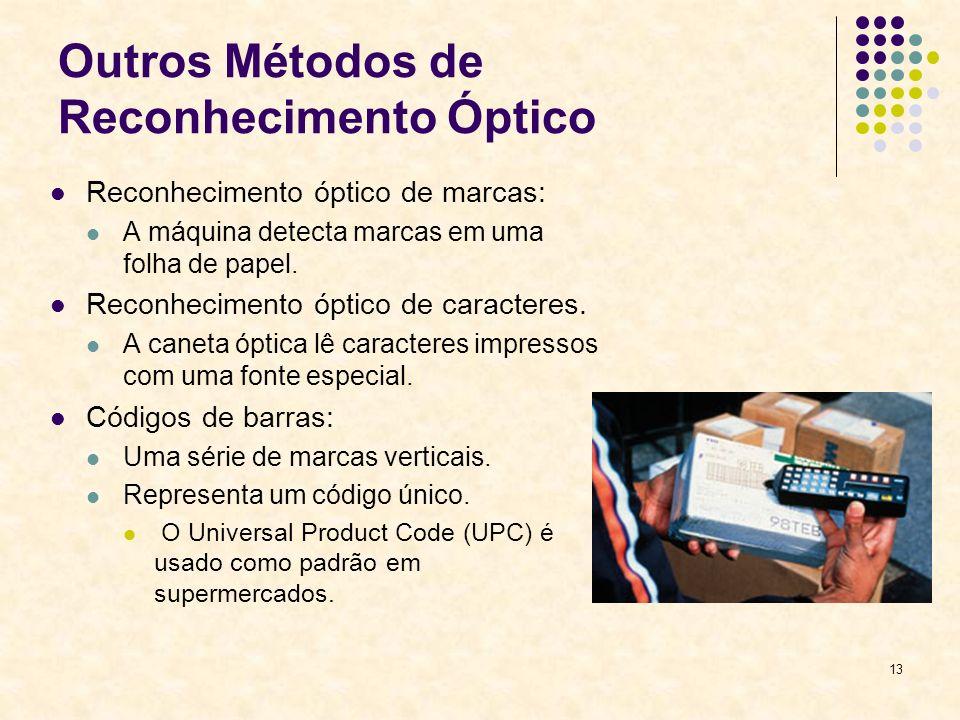 13 Outros Métodos de Reconhecimento Óptico Reconhecimento óptico de marcas: A máquina detecta marcas em uma folha de papel. Reconhecimento óptico de c