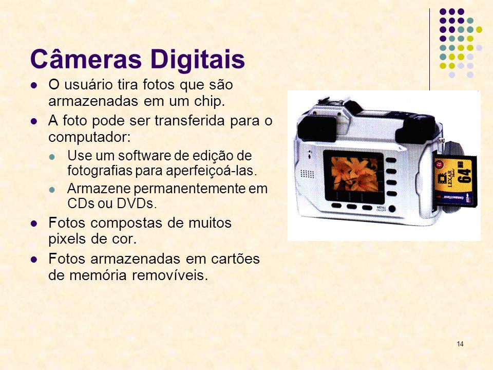 14 Câmeras Digitais O usuário tira fotos que são armazenadas em um chip. A foto pode ser transferida para o computador: Use um software de edição de f