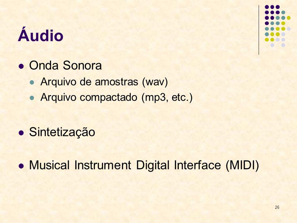 26 Áudio Onda Sonora Arquivo de amostras (wav) Arquivo compactado (mp3, etc.) Sintetização Musical Instrument Digital Interface (MIDI)