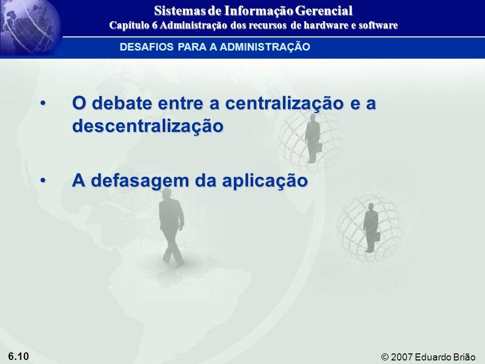 6.10 © 2007 Eduardo Brião O debate entre a centralização e a descentralizaçãoO debate entre a centralização e a descentralização A defasagem da aplica