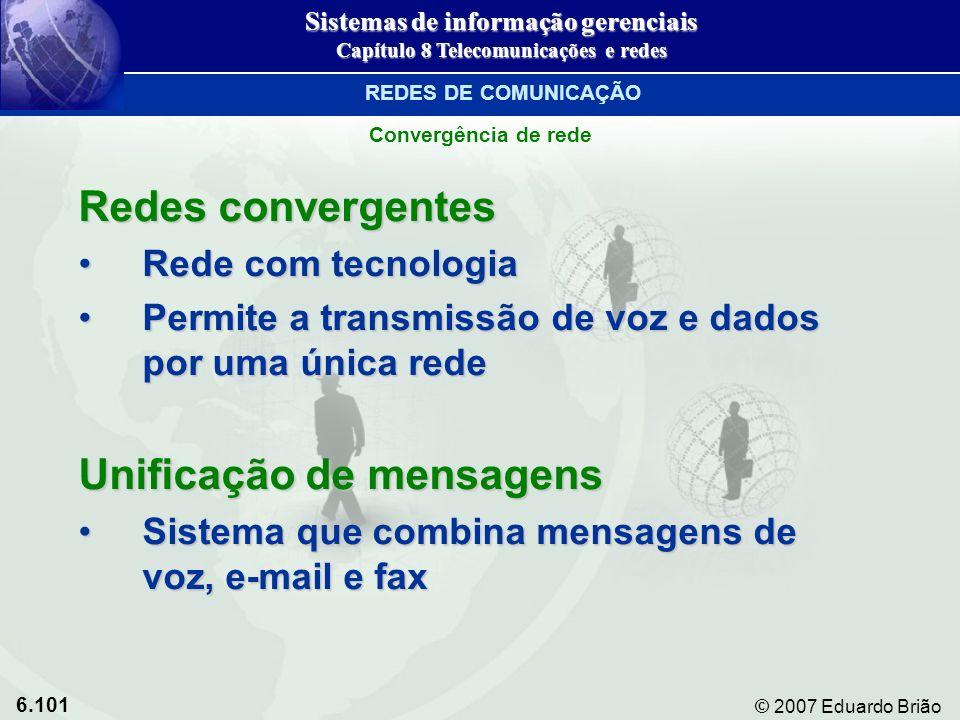 6.101 © 2007 Eduardo Brião Redes convergentes Rede com tecnologiaRede com tecnologia Permite a transmissão de voz e dados por uma única redePermite a