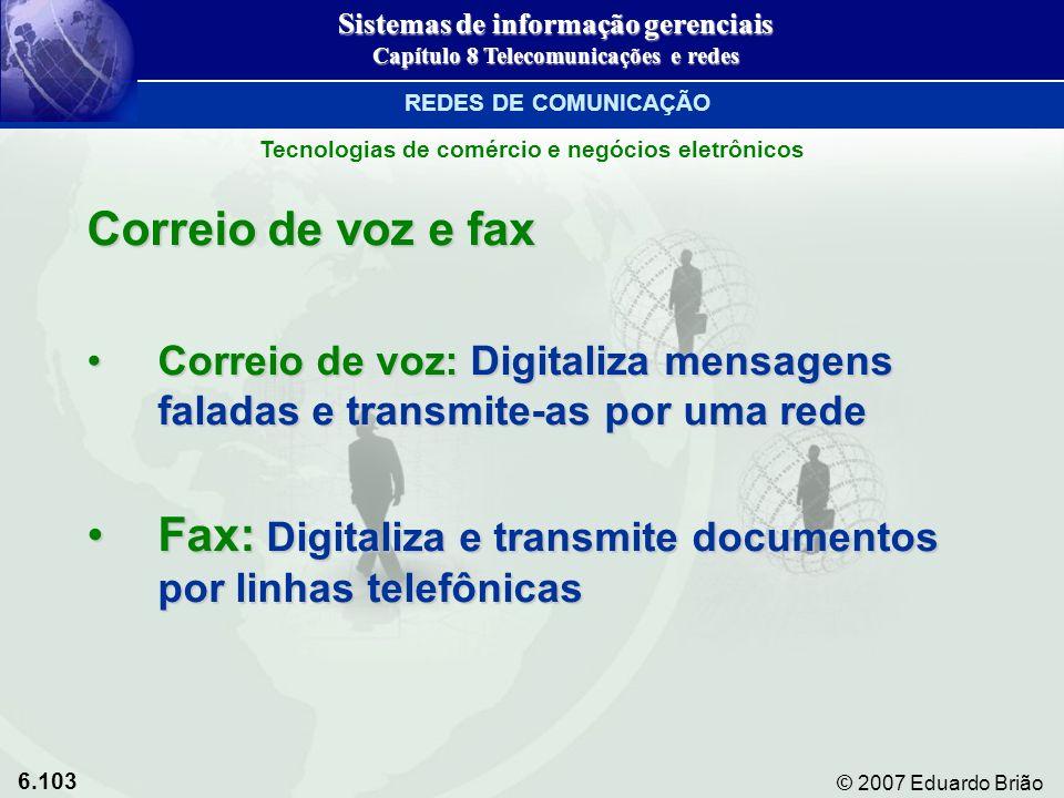 6.103 © 2007 Eduardo Brião Correio de voz e fax Correio de voz: Digitaliza mensagens faladas e transmite-as por uma redeCorreio de voz: Digitaliza men