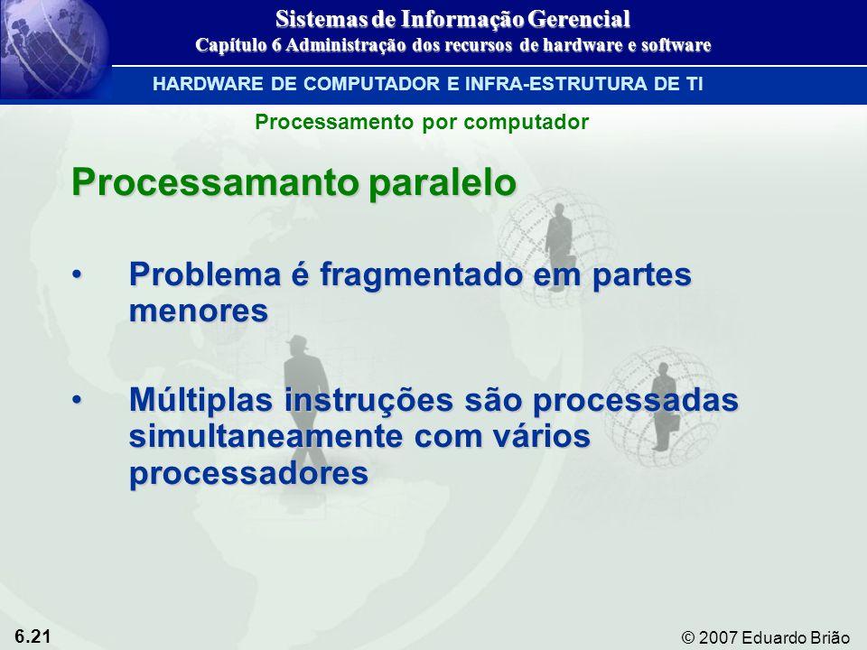 6.21 © 2007 Eduardo Brião Processamanto paralelo Problema é fragmentado em partes menoresProblema é fragmentado em partes menores Múltiplas instruções