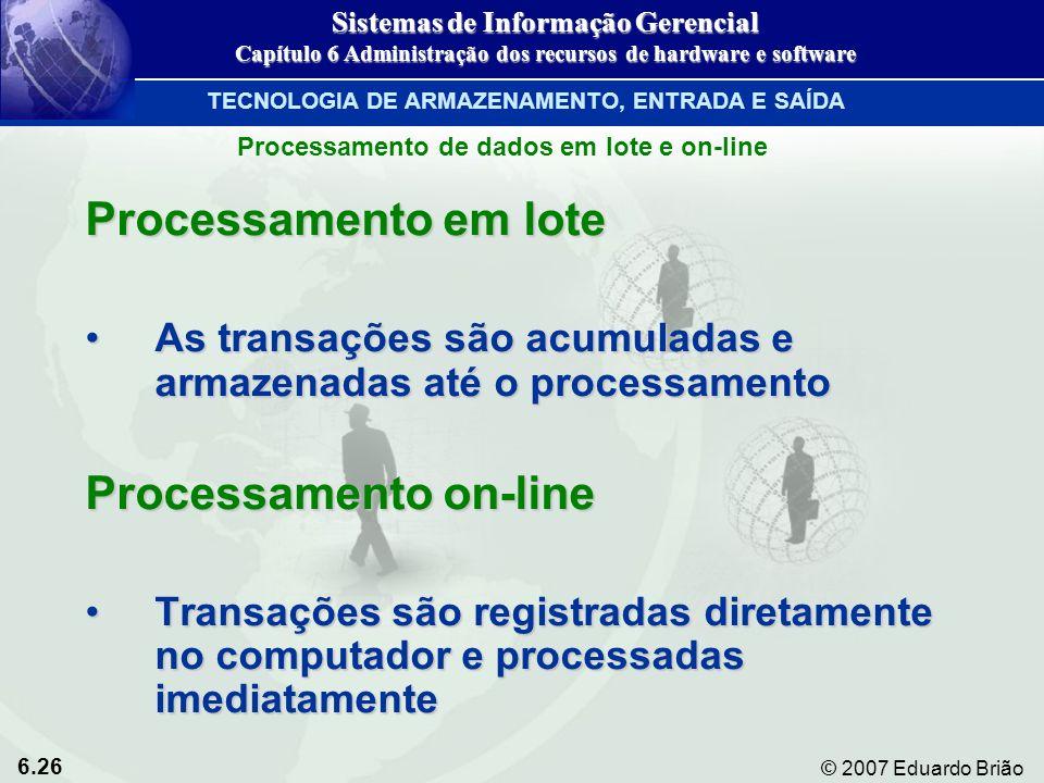 6.26 © 2007 Eduardo Brião Processamento em lote As transações são acumuladas e armazenadas até o processamentoAs transações são acumuladas e armazenad