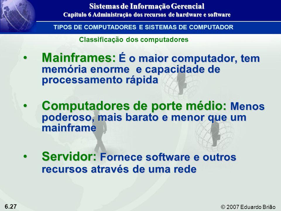 6.27 © 2007 Eduardo Brião Mainframes: É o maior computador, tem memória enorme e capacidade de processamento rápidaMainframes: É o maior computador, t