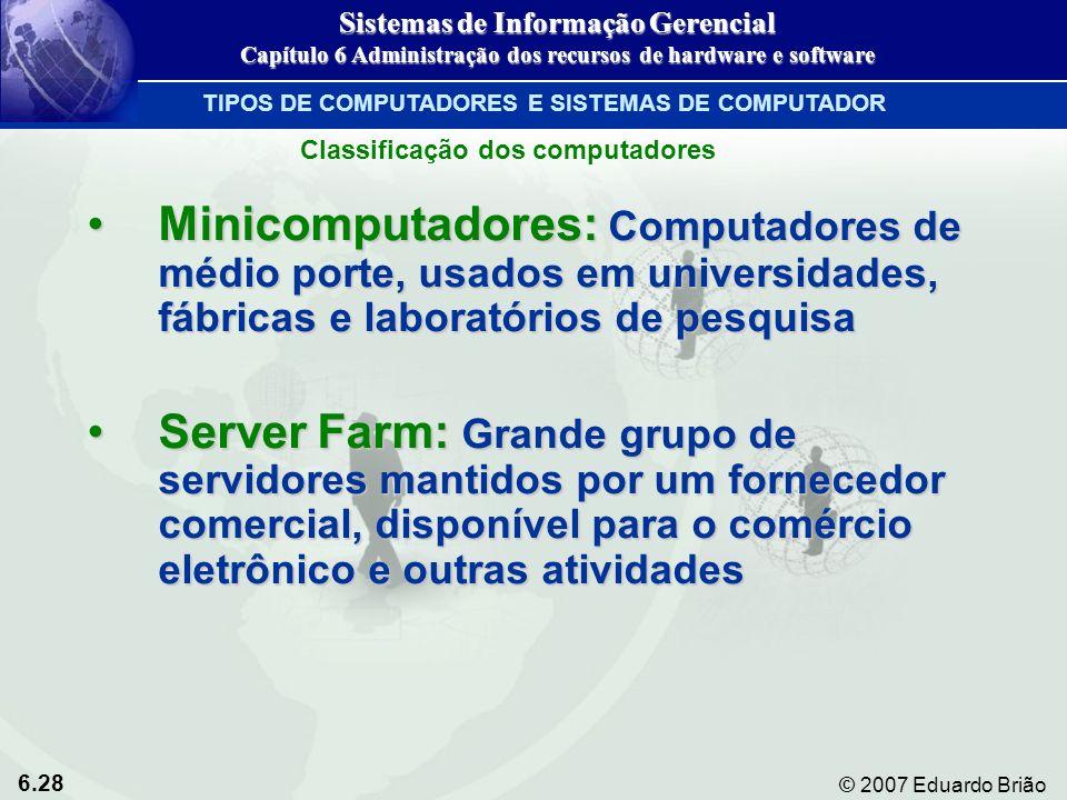 6.28 © 2007 Eduardo Brião Minicomputadores: Computadores de médio porte, usados em universidades, fábricas e laboratórios de pesquisaMinicomputadores: