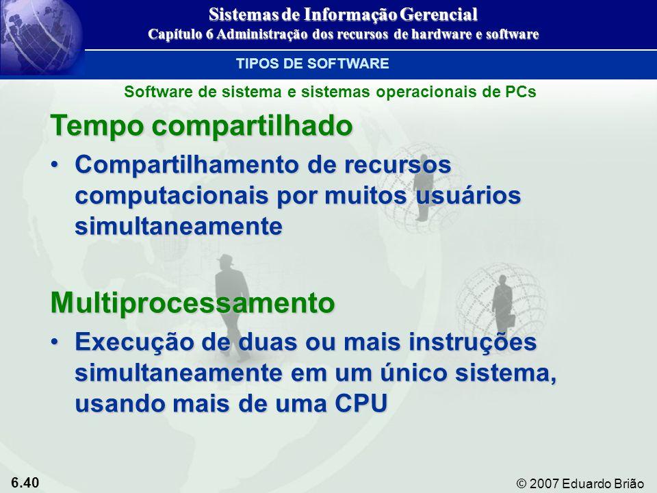 6.40 © 2007 Eduardo Brião Tempo compartilhado Compartilhamento de recursos computacionais por muitos usuários simultaneamenteCompartilhamento de recur