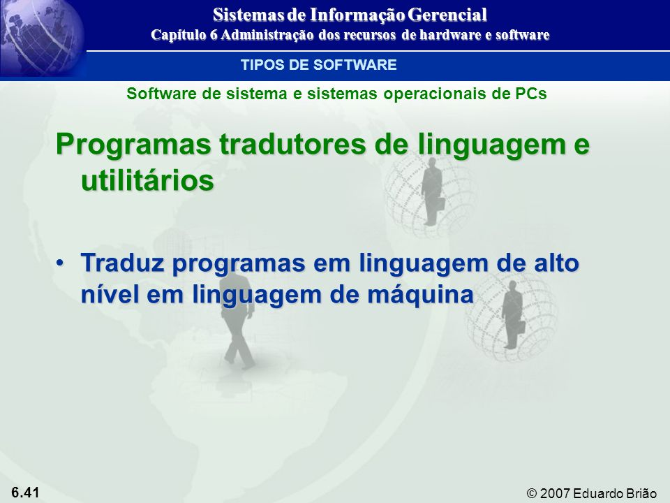 6.41 © 2007 Eduardo Brião Programas tradutores de linguagem e utilitários Traduz programas em linguagem de alto nível em linguagem de máquinaTraduz pr