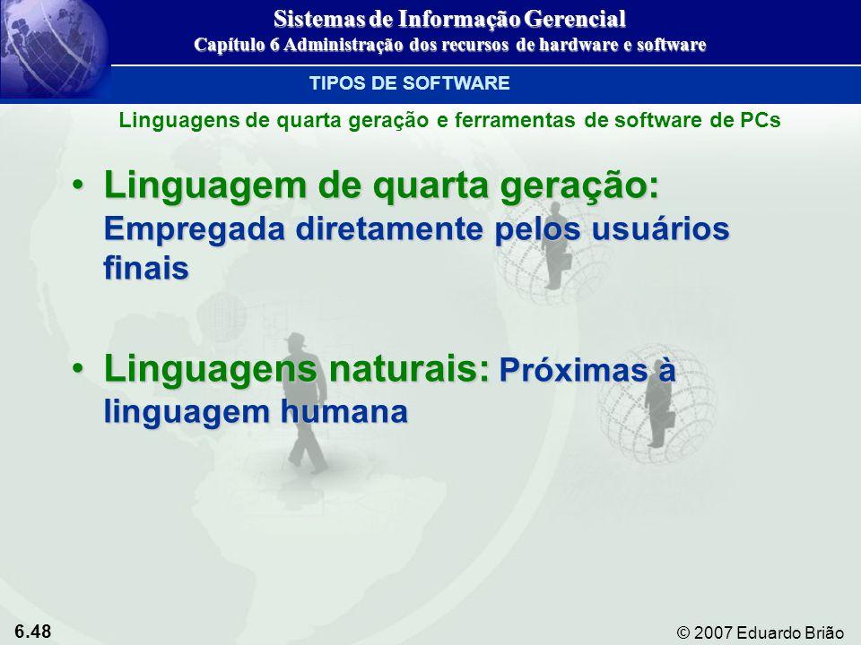 6.48 © 2007 Eduardo Brião Linguagem de quarta geração: Empregada diretamente pelos usuários finaisLinguagem de quarta geração: Empregada diretamente p