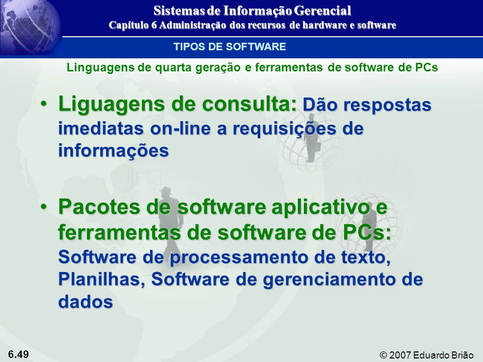6.49 © 2007 Eduardo Brião Liguagens de consulta: Dão respostas imediatas on-line a requisições de informaçõesLiguagens de consulta: Dão respostas imed