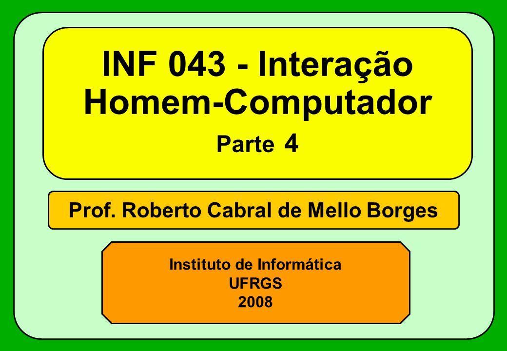 Prof. Roberto Cabral de Mello Borges Instituto de Informática UFRGS 2008 INF 043 - Interação Homem-Computador Parte 4