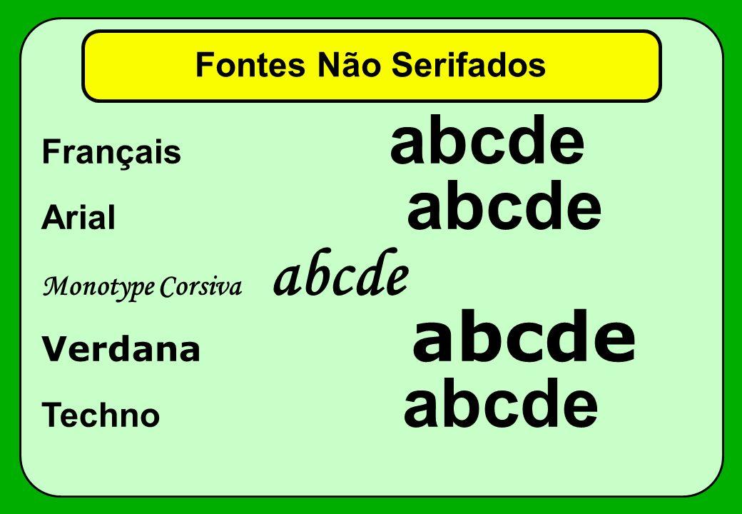 Fontes Não Serifados Français abcde Arial abcde Monotype Corsiva abcde Verdana abcde Techno abcde