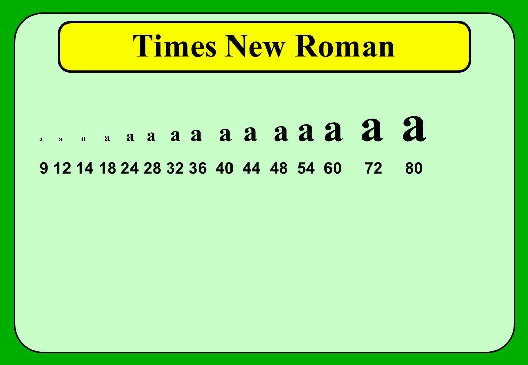 Times New Roman a a a a a a a a a a a a a a a 9 12 14 18 24 28 32 36 40 44 48 54 60 72 80