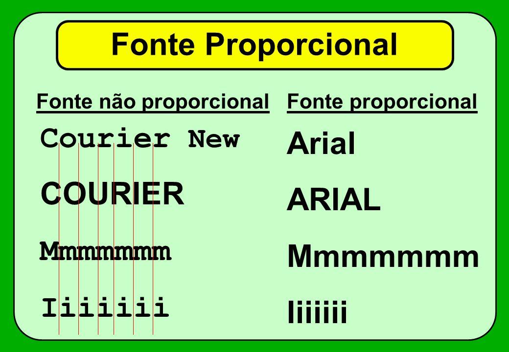 Fonte Proporcional Fonte não proporcionalFonte proporcional Courier New COURIER Mmmmmmm Iiiiiii Arial ARIAL Mmmmmmm Iiiiiii