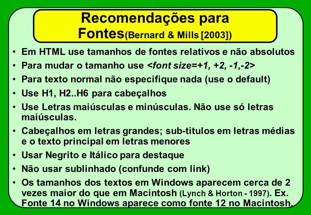 Recomendações para Fontes (Bernard & Mills [2003]) Em HTML use tamanhos de fontes relativos e não absolutos Para mudar o tamanho use Para texto normal