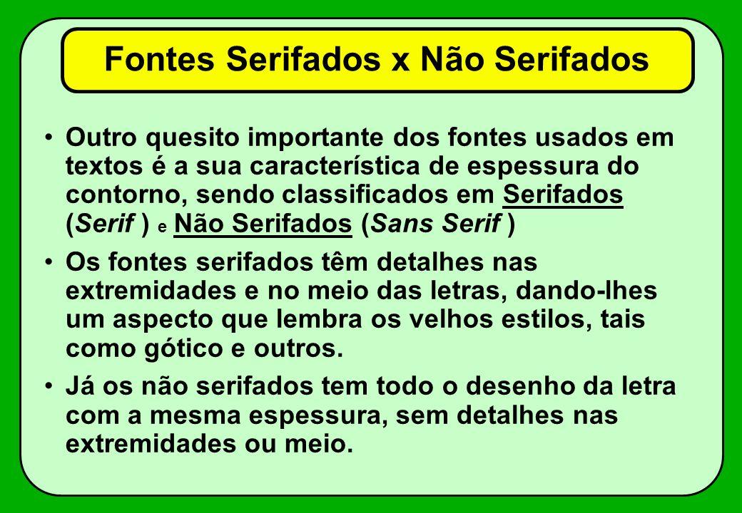 Fontes Serifados x Não Serifados Outro quesito importante dos fontes usados em textos é a sua característica de espessura do contorno, sendo classific