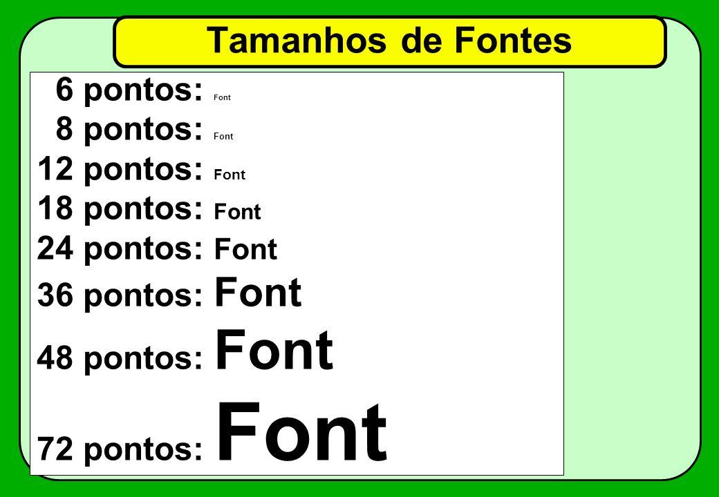 Tamanhos de Fontes 6 pontos: Font 8 pontos: Font 12 pontos: Font 18 pontos: Font 24 pontos: Font 36 pontos: Font 48 pontos: Font 72 pontos: Font