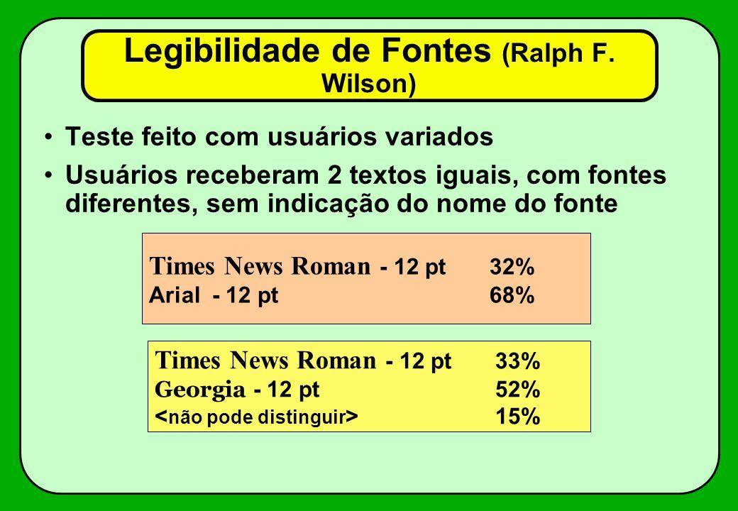 Legibilidade de Fontes (Ralph F. Wilson) Teste feito com usuários variados Usuários receberam 2 textos iguais, com fontes diferentes, sem indicação do