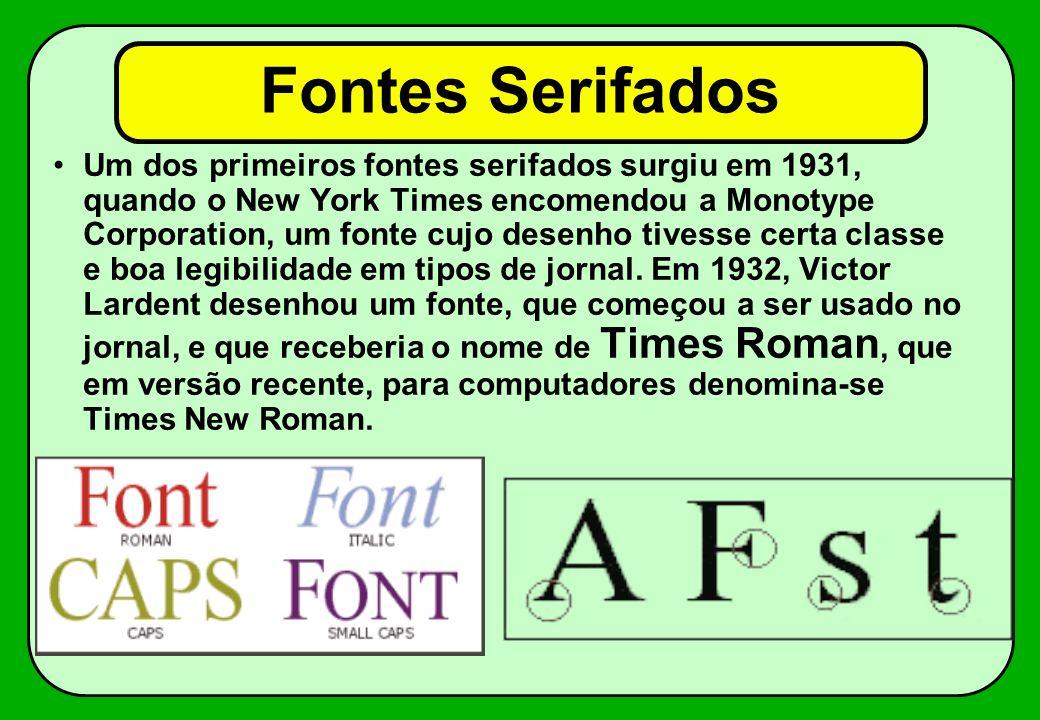 Fontes Serifados Um dos primeiros fontes serifados surgiu em 1931, quando o New York Times encomendou a Monotype Corporation, um fonte cujo desenho ti