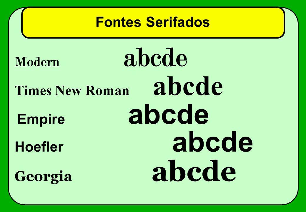 Fontes Serifados Modern abcde Times New Roman abcde Empire abcde Hoefler abcde Georgia abcde