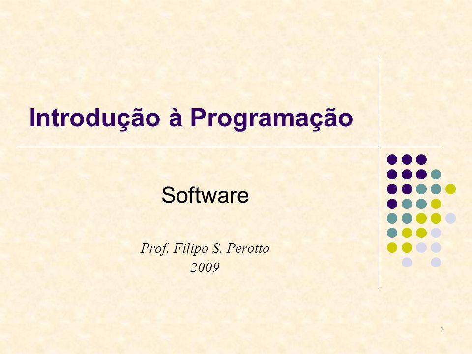 1 Introdução à Programação Software Prof. Filipo S. Perotto 2009
