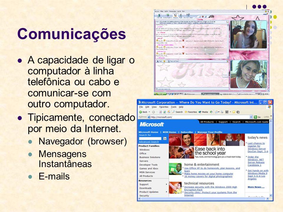 18 Comunicações A capacidade de ligar o computador à linha telefônica ou cabo e comunicar-se com outro computador. Tipicamente, conectado por meio da