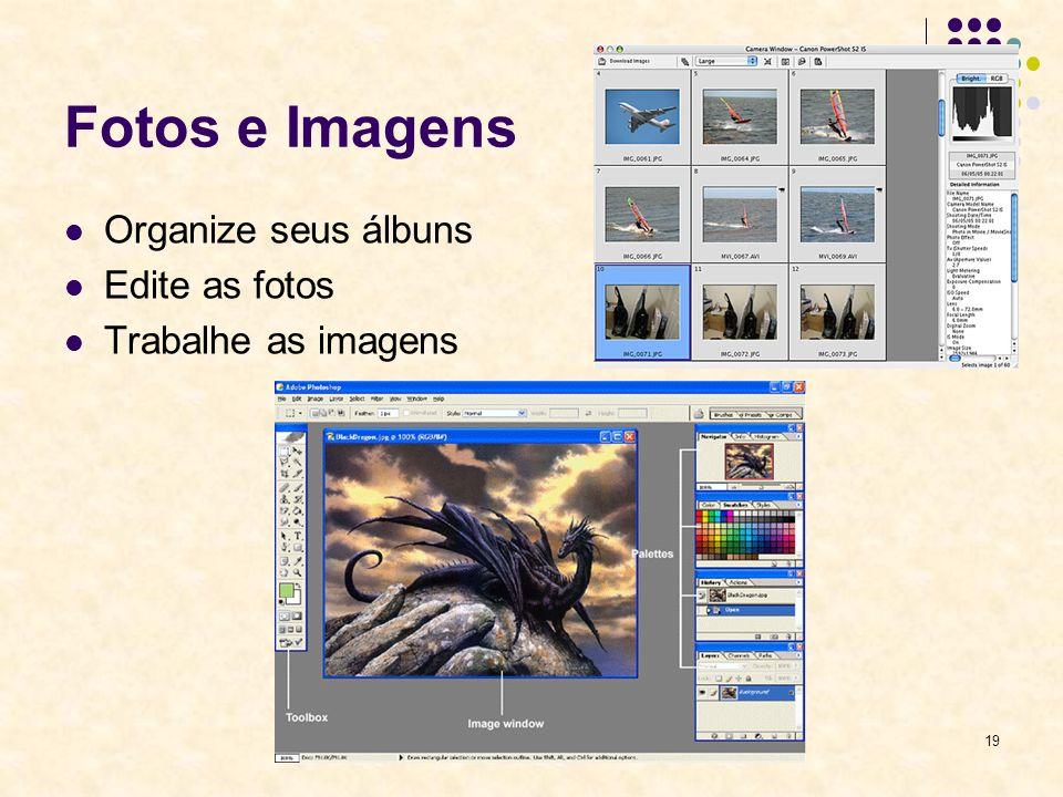 19 Fotos e Imagens Organize seus álbuns Edite as fotos Trabalhe as imagens