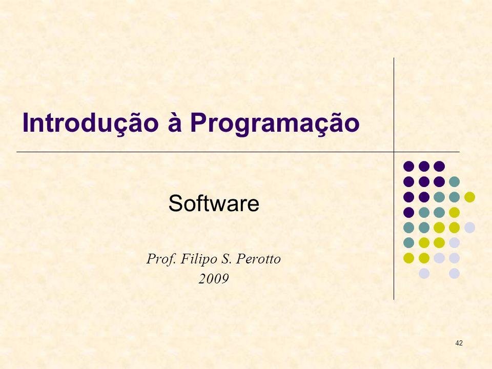 42 Introdução à Programação Software Prof. Filipo S. Perotto 2009