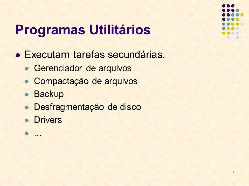 8 Programas Utilitários Executam tarefas secundárias. Gerenciador de arquivos Compactação de arquivos Backup Desfragmentação de disco Drivers...