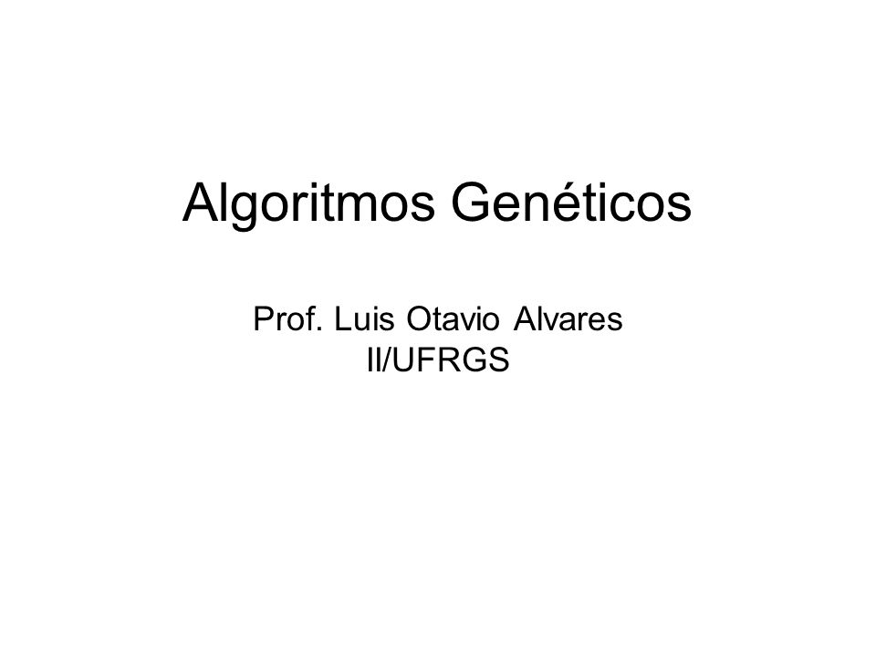 Algoritmos Genéticos Prof. Luis Otavio Alvares II/UFRGS