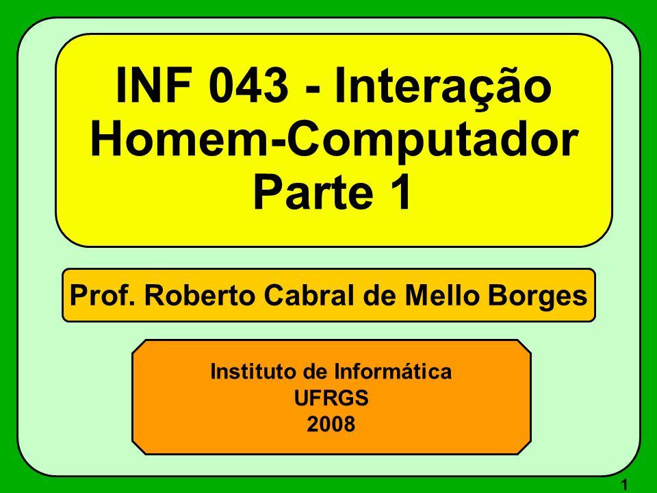 1 Prof. Roberto Cabral de Mello Borges Instituto de Informática UFRGS 2008 INF 043 - Interação Homem-Computador Parte 1