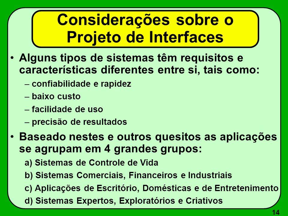 14 Considerações sobre o Projeto de Interfaces Alguns tipos de sistemas têm requisitos e características diferentes entre si, tais como: –confiabilida