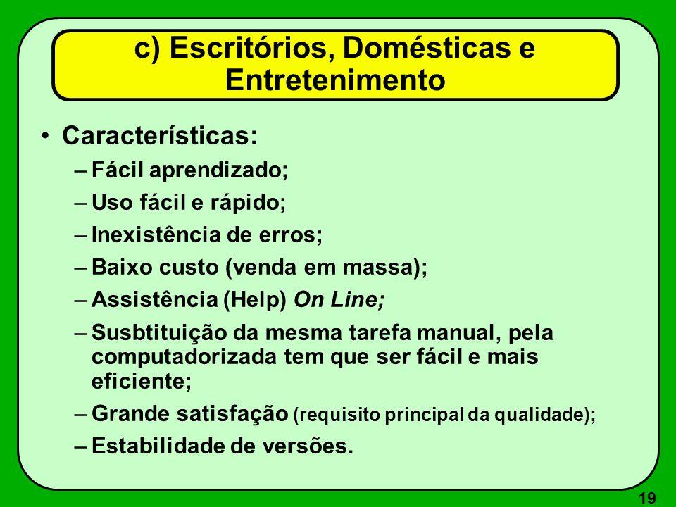 19 Características: –Fácil aprendizado; –Uso fácil e rápido; –Inexistência de erros; –Baixo custo (venda em massa); –Assistência (Help) On Line; –Susb