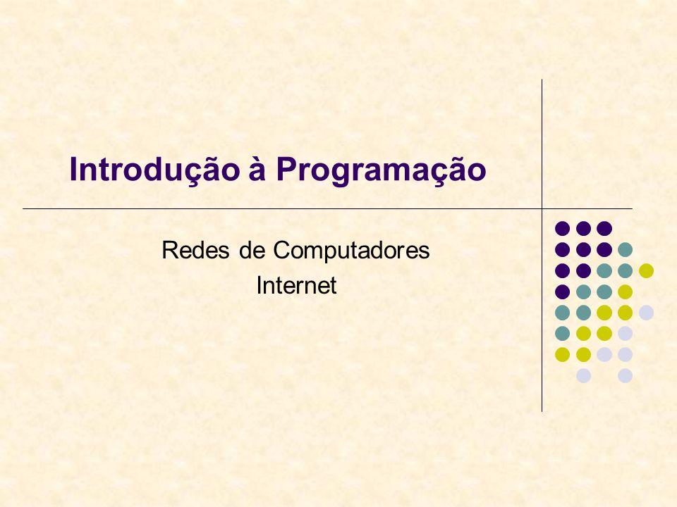 Introdução à Programação Redes de Computadores Internet