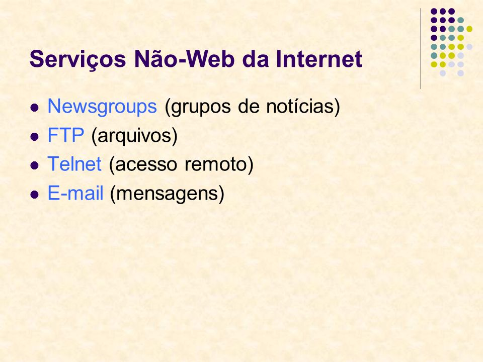 Serviços Não-Web da Internet Newsgroups (grupos de notícias) FTP (arquivos) Telnet (acesso remoto) E-mail (mensagens)