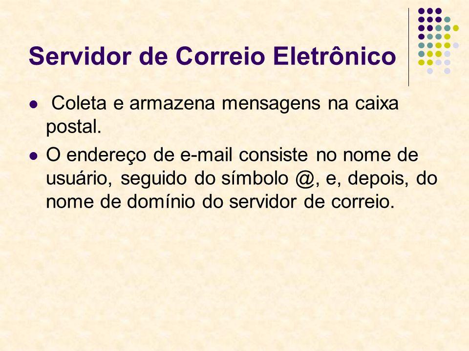 Servidor de Correio Eletrônico Coleta e armazena mensagens na caixa postal. O endereço de e-mail consiste no nome de usuário, seguido do símbolo @, e,