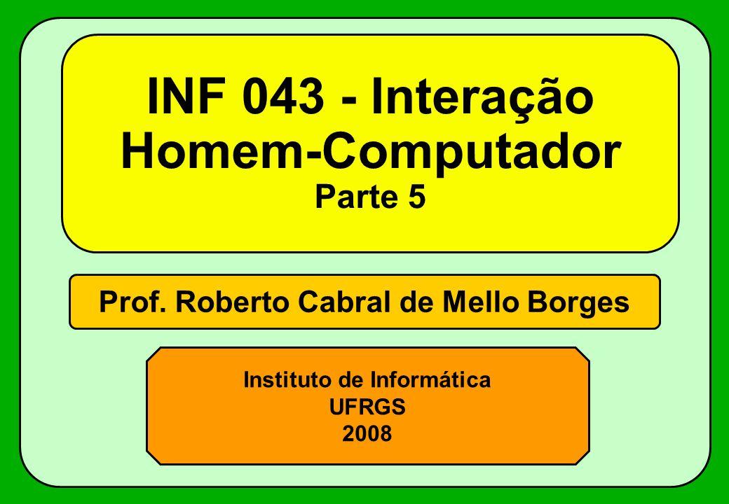 Prof. Roberto Cabral de Mello Borges Instituto de Informática UFRGS 2008 INF 043 - Interação Homem-Computador Parte 5